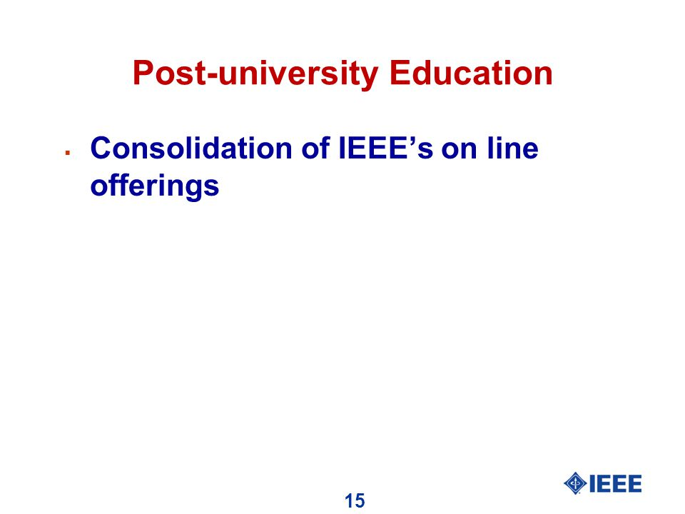 15 Post-university Education  Consolidation of IEEE's on line offerings