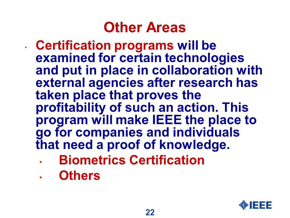 22 Other Areas Certification programs will be examined for certain technologies and put in place in collaboration with external agencies after research has taken place that proves the profitability of such an action.