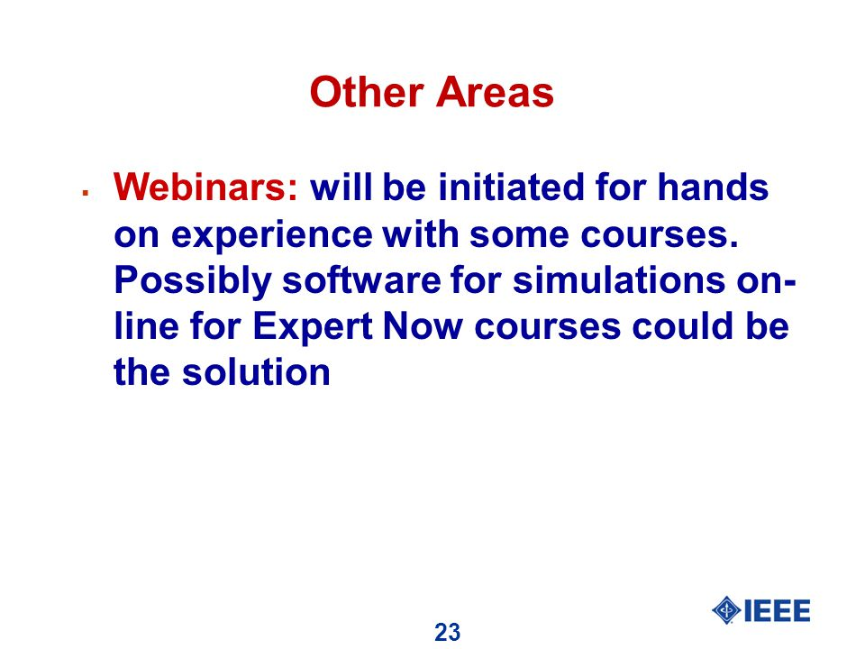 23 Other Areas  Webinars: will be initiated for hands on experience with some courses.