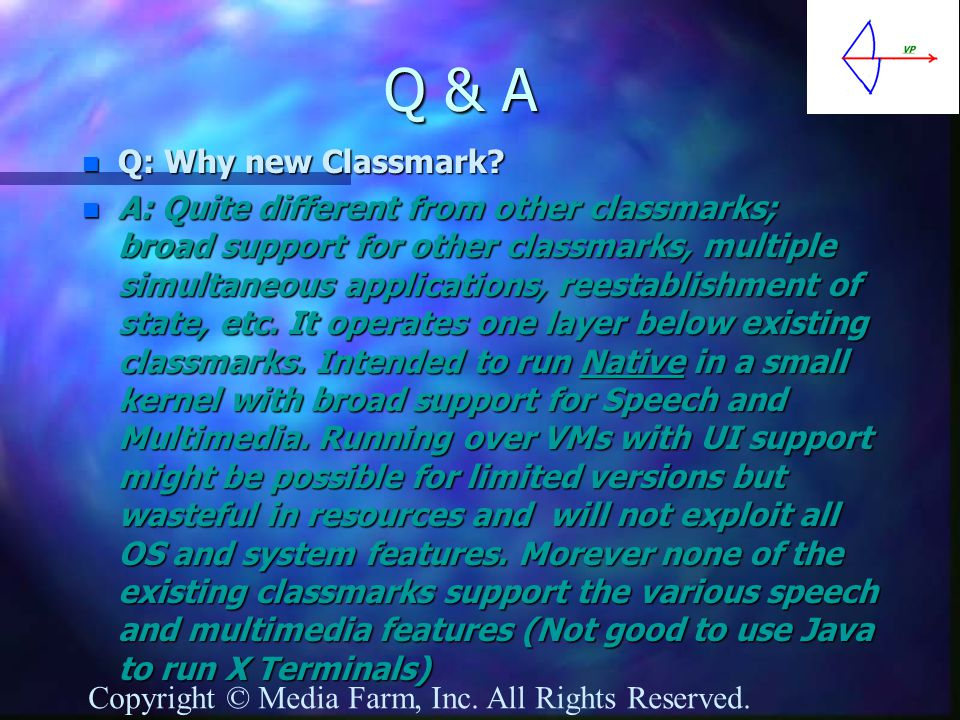 Q & A n Q: Why new Classmark? n A: Quite different from other classmarks; broad support for other classmarks, multiple simultaneous applications, rees
