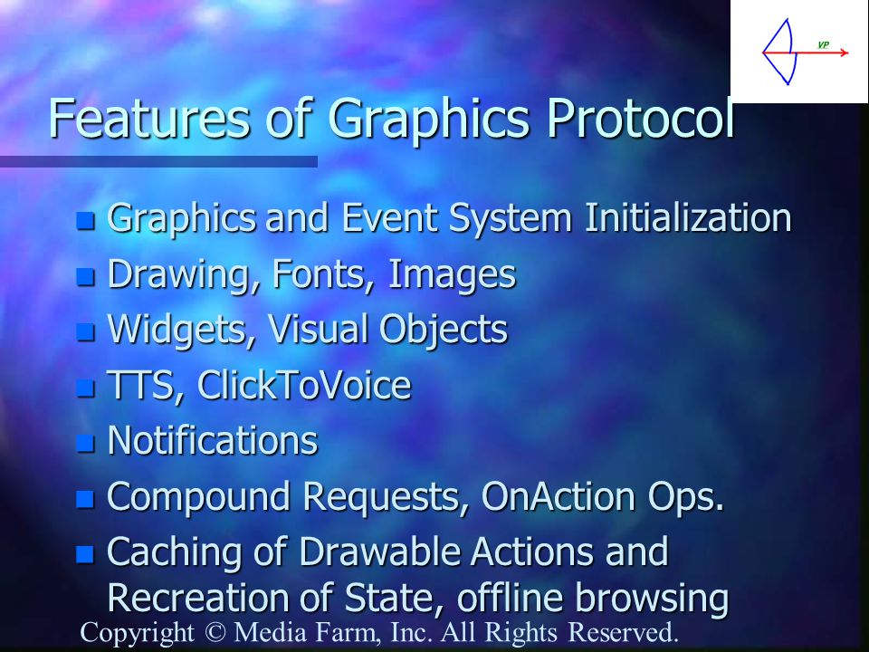 Features of Graphics Protocol n Graphics and Event System Initialization n Drawing, Fonts, Images n Widgets, Visual Objects n TTS, ClickToVoice n Notifications n Compound Requests, OnAction Ops.
