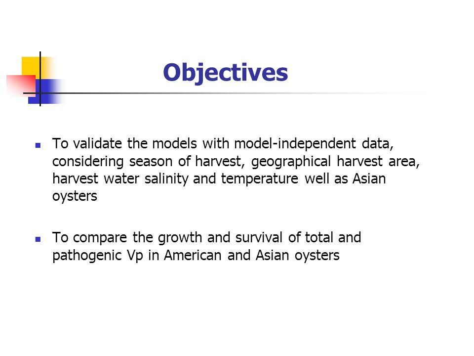Objectives To validate the models with model-independent data, considering season of harvest, geographical harvest area, harvest water salinity and temperature well as Asian oysters To compare the growth and survival of total and pathogenic Vp in American and Asian oysters