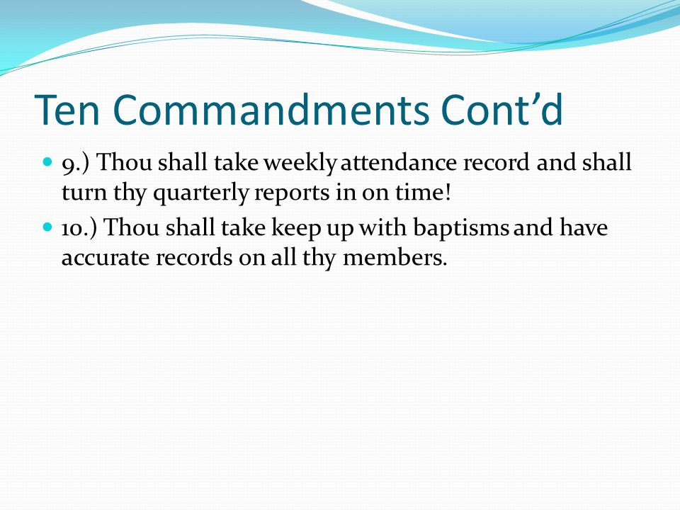 Ten Commandments Cont'd 9.) Thou shall take weekly attendance record and shall turn thy quarterly reports in on time.