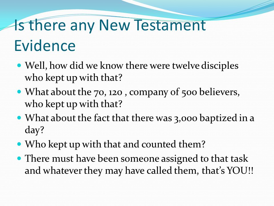 Is there any New Testament Evidence Well, how did we know there were twelve disciples who kept up with that.