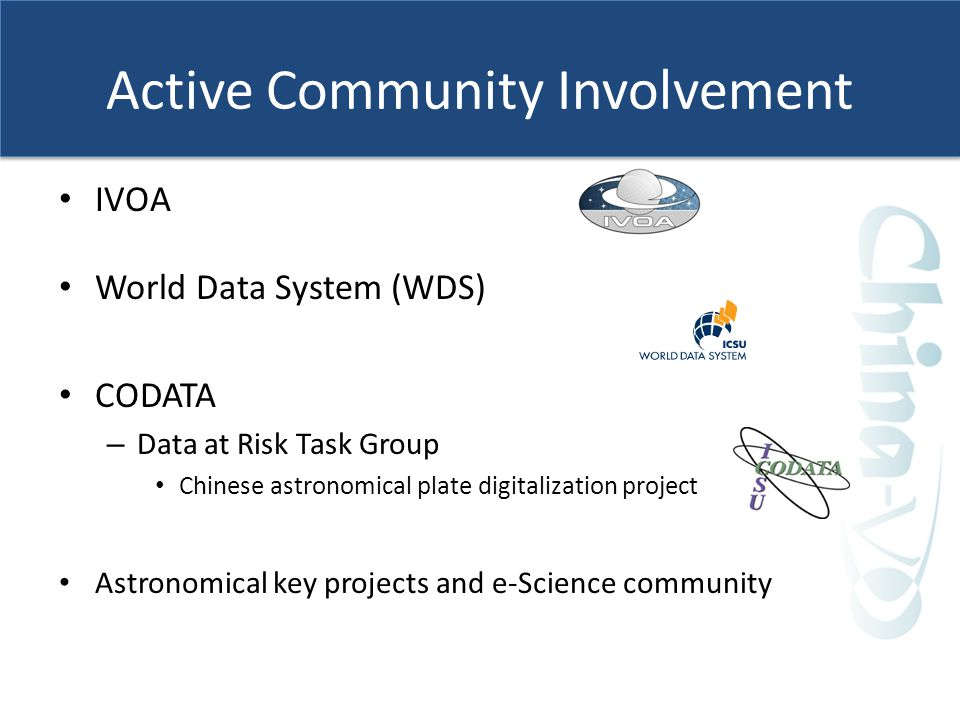 Active Community Involvement IVOA World Data System (WDS) CODATA – Data at Risk Task Group Chinese astronomical plate digitalization project Astronomical key projects and e-Science community