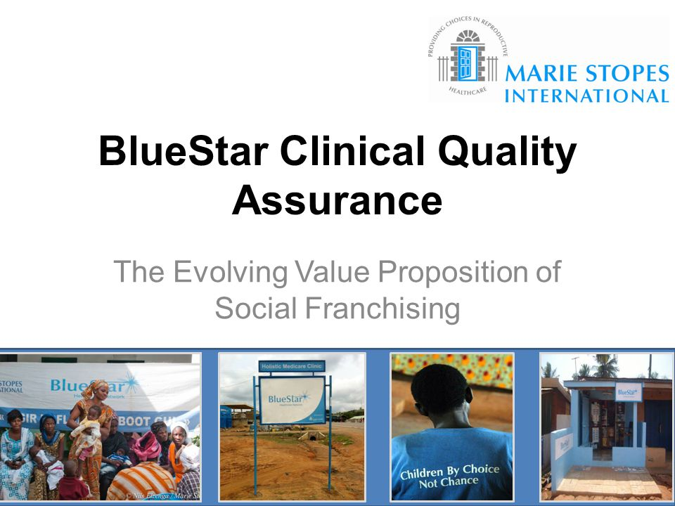 BlueStar Clinical Quality Assurance The Evolving Value Proposition of Social Franchising