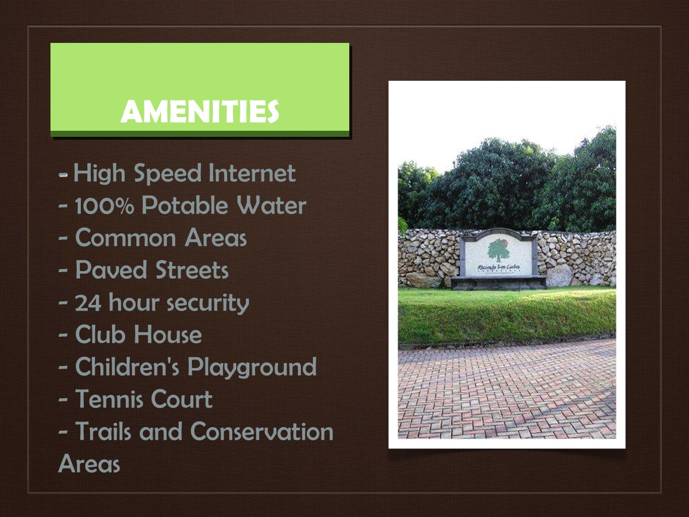 AMENITIES - - High Speed ​​ Internet - 100% Potable Water - Common Areas - Paved Streets - 24 hour security - Club House - Children s Playground - Tennis Court - Trails and Conservation Areas