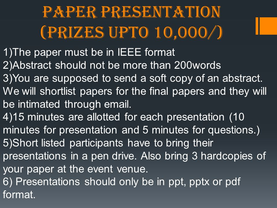 PAPER PRESENTATION (PRIZES UPTO 10,000/) 1)The paper must be in IEEE format 2)Abstract should not be more than 200words 3)You are supposed to send a soft copy of an abstract.