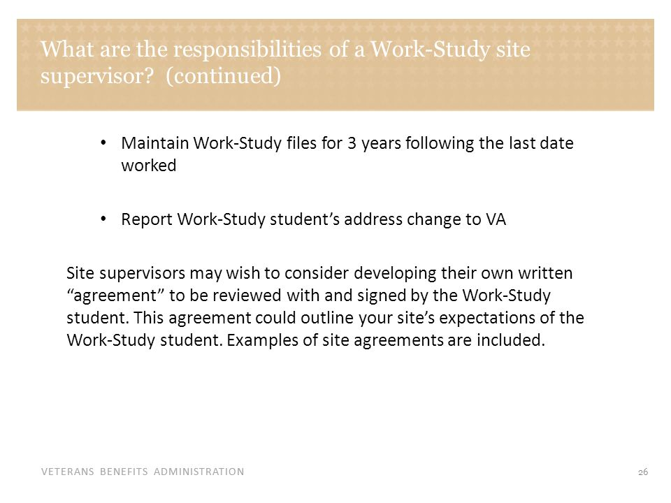 VETERANS BENEFITS ADMINISTRATION What are the responsibilities of a Work-Study site supervisor.