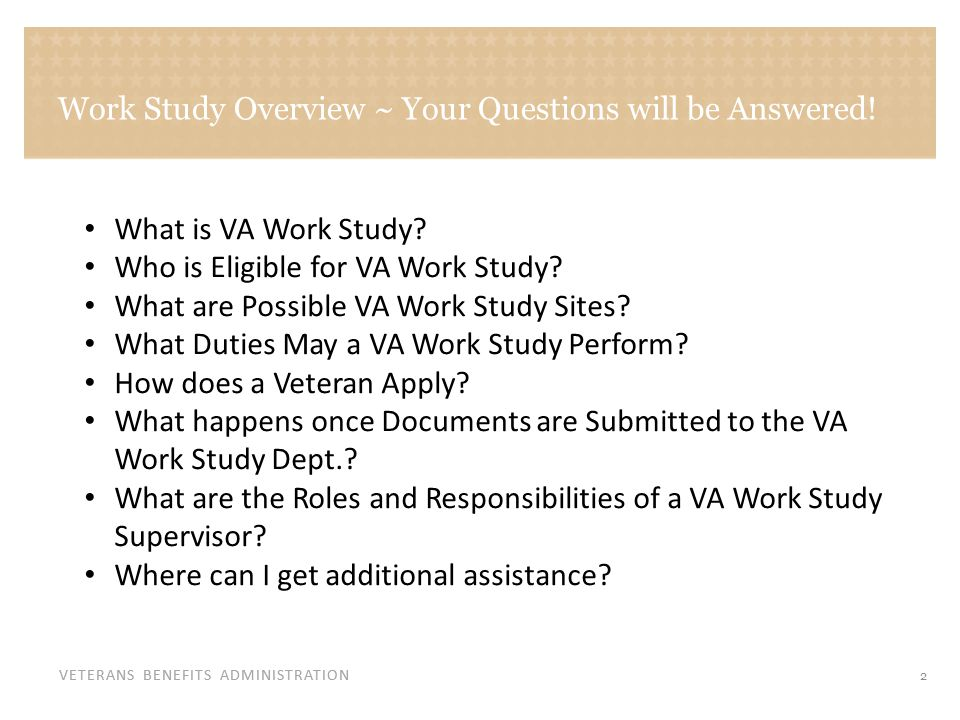 VETERANS BENEFITS ADMINISTRATION Work Study Overview ~ Your Questions will be Answered.