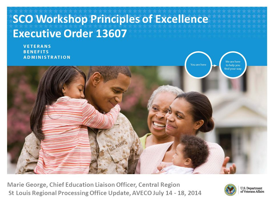 Marie George, Chief Education Liaison Officer, Central Region St Louis Regional Processing Office Update, AVECO July 14 - 18, 2014 SCO Workshop Principles of Excellence Executive Order 13607