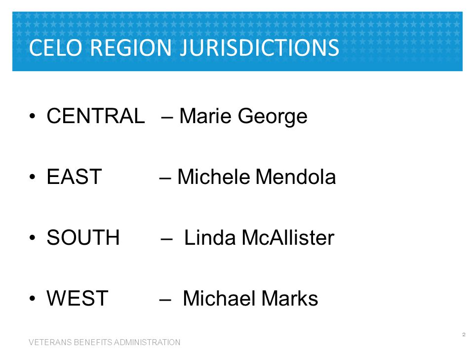 CELO REGION JURISDICTIONS CENTRAL – Marie George EAST – Michele Mendola SOUTH – Linda McAllister WEST – Michael Marks 2