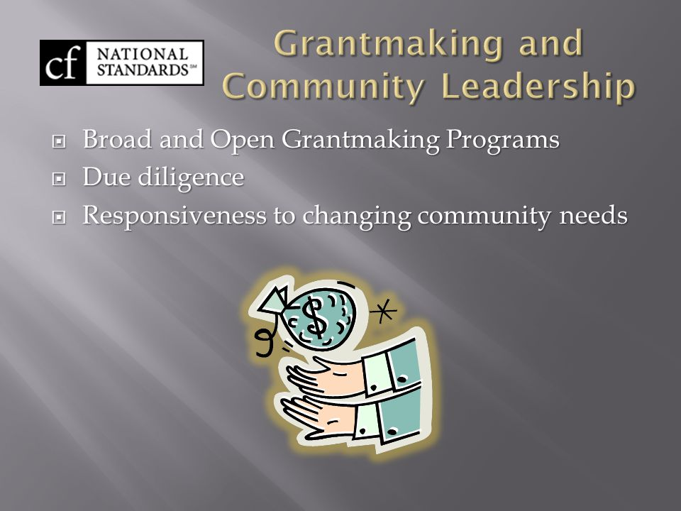 Broad and Open Grantmaking Programs  Due diligence  Responsiveness to changing community needs