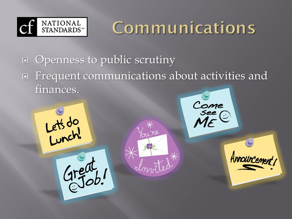  Openness to public scrutiny  Frequent communications about activities and finances.