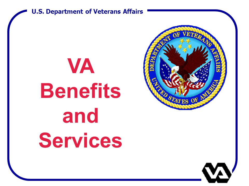 U.S. Department of Veterans Affairs VA Benefits and Services