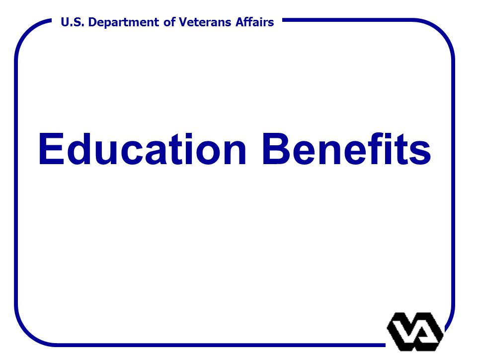 U.S. Department of Veterans Affairs Education Benefits