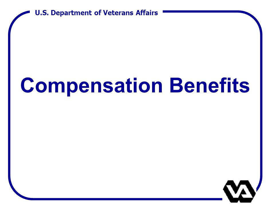 U.S. Department of Veterans Affairs Compensation Benefits