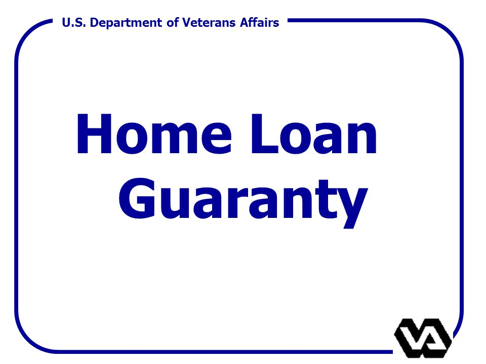 U.S. Department of Veterans Affairs Home Loan Guaranty