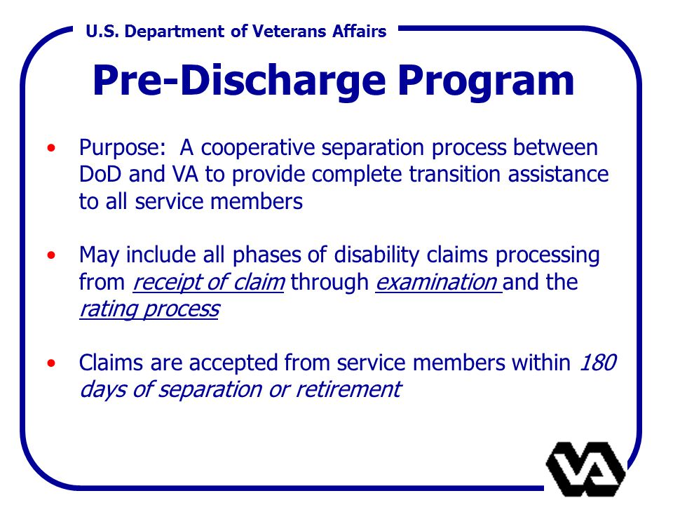 U.S. Department of Veterans Affairs Pre-Discharge Program Purpose: A cooperative separation process between DoD and VA to provide complete transition