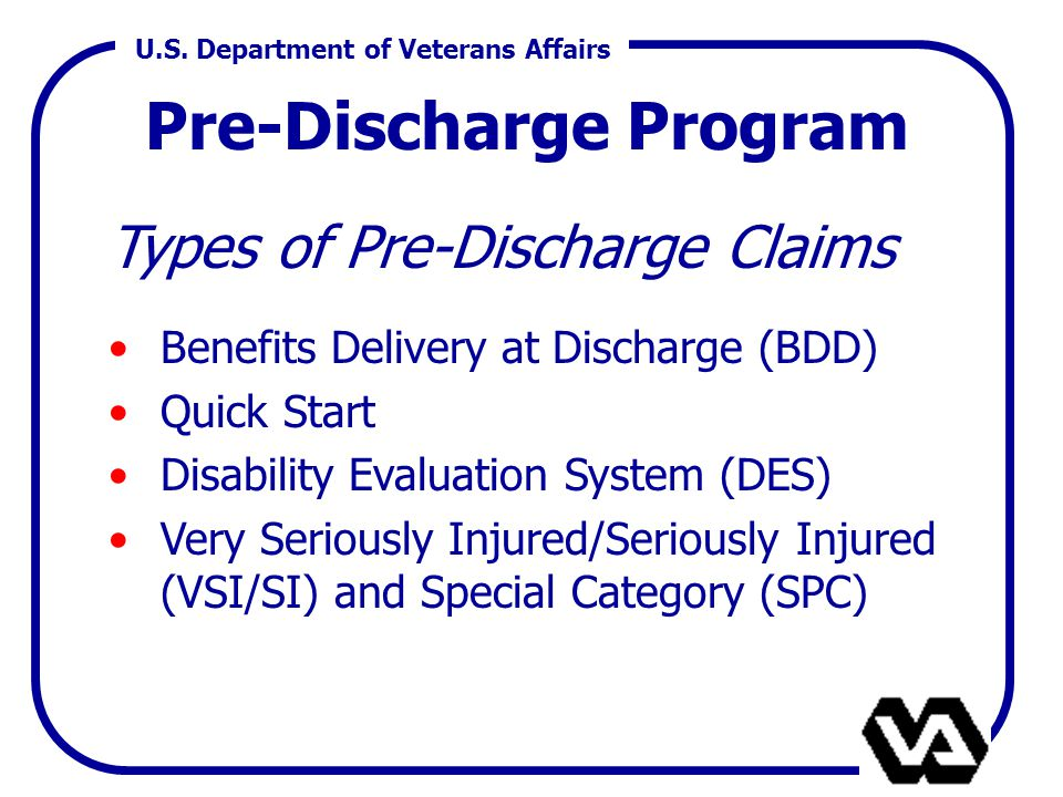 U.S. Department of Veterans Affairs Pre-Discharge Program Types of Pre-Discharge Claims Benefits Delivery at Discharge (BDD) Quick Start Disability Ev