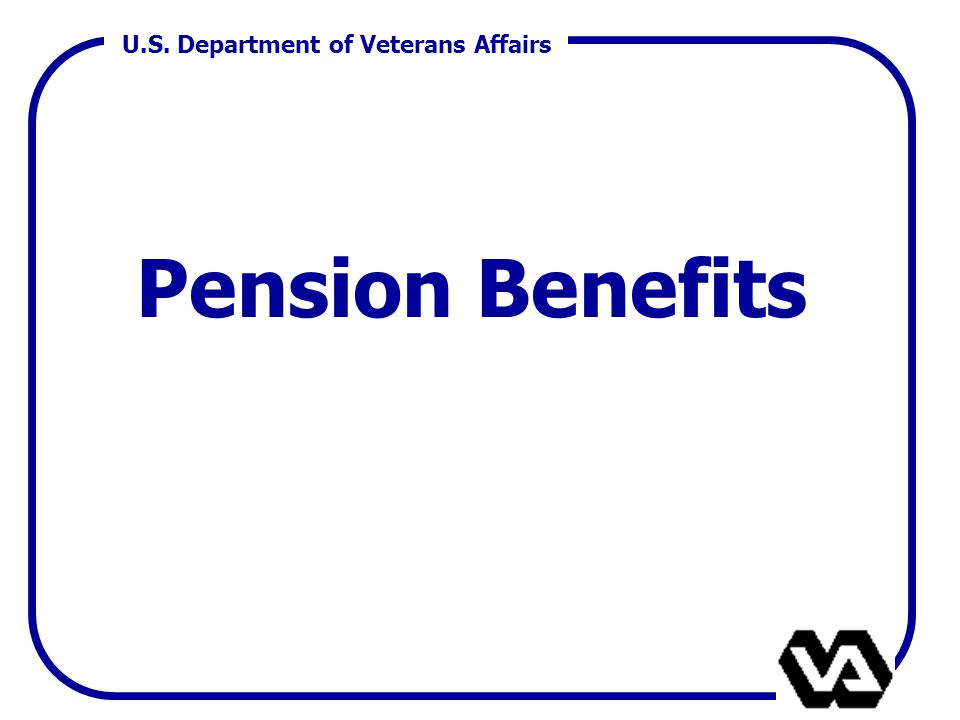 U.S. Department of Veterans Affairs Pension Benefits