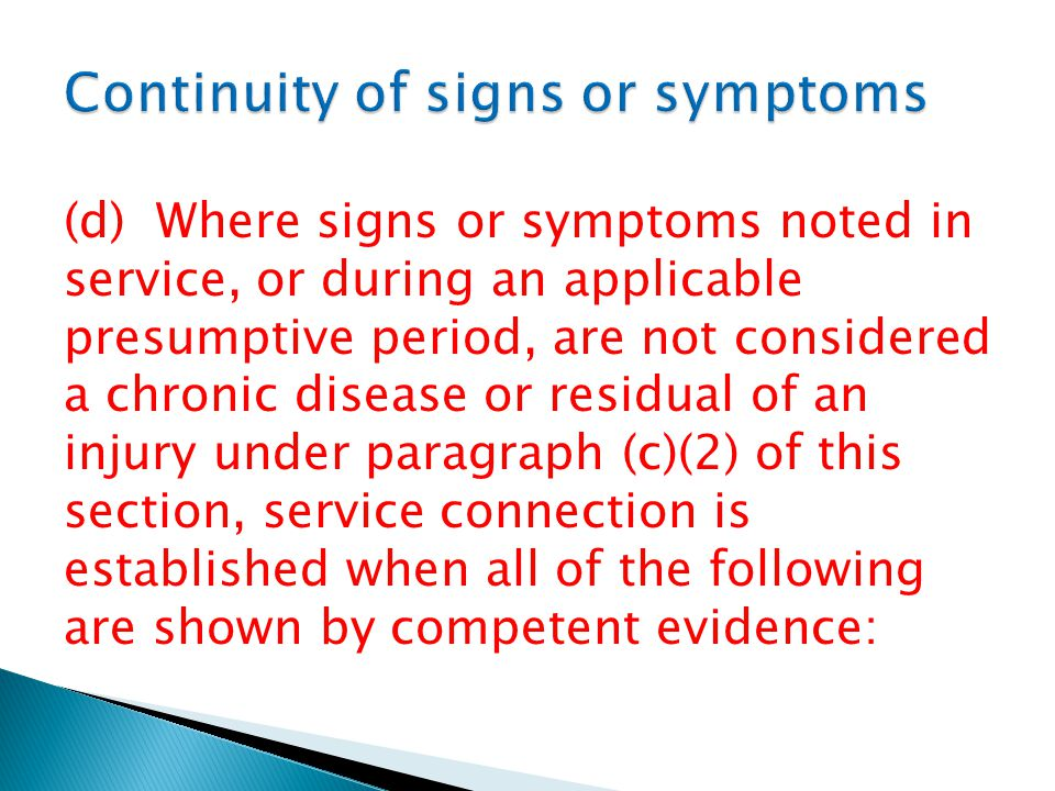 (d) Where signs or symptoms noted in service, or during an applicable presumptive period, are not considered a chronic disease or residual of an injury under paragraph (c)(2) of this section, service connection is established when all of the following are shown by competent evidence: