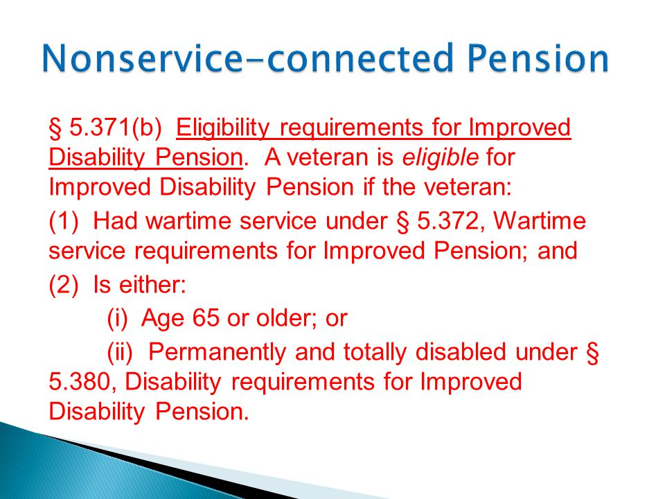 § 5.371(b) Eligibility requirements for Improved Disability Pension. A veteran is eligible for Improved Disability Pension if the veteran: (1) Had war