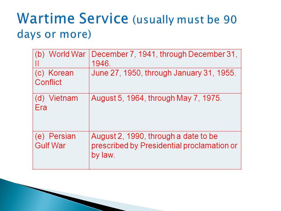 (b) World War II December 7, 1941, through December 31, 1946. (c) Korean Conflict June 27, 1950, through January 31, 1955. (d) Vietnam Era August 5, 1