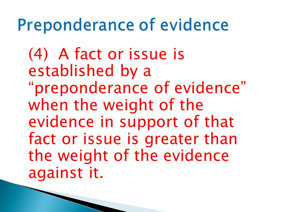(4) A fact or issue is established by a preponderance of evidence when the weight of the evidence in support of that fact or issue is greater than the weight of the evidence against it.