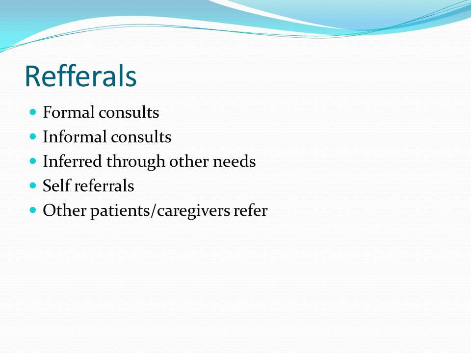 Refferals Formal consults Informal consults Inferred through other needs Self referrals Other patients/caregivers refer