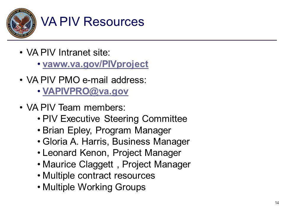 14 VA PIV Intranet site: vaww.va.gov/PIVproject VA PIV PMO e-mail address: VAPIVPRO@va.gov VA PIV Team members: PIV Executive Steering Committee Brian