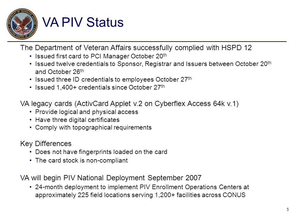 5 The Department of Veteran Affairs successfully complied with HSPD 12 Issued first card to PCI Manager October 20 th Issued twelve credentials to Spo