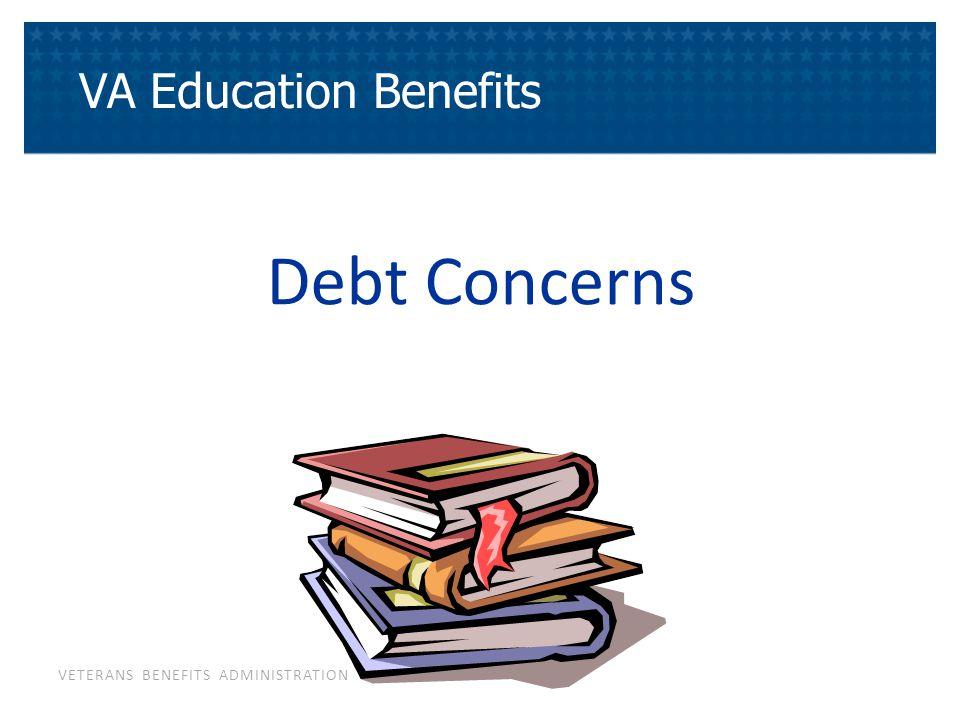 VETERANS BENEFITS ADMINISTRATION Debt Concerns VA Education Benefits