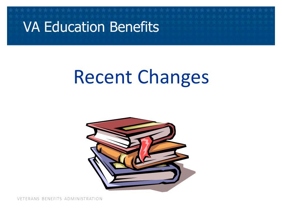 VETERANS BENEFITS ADMINISTRATION Recent Changes VA Education Benefits