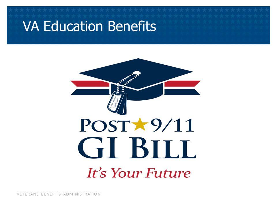 VETERANS BENEFITS ADMINISTRATION VA Education Benefits