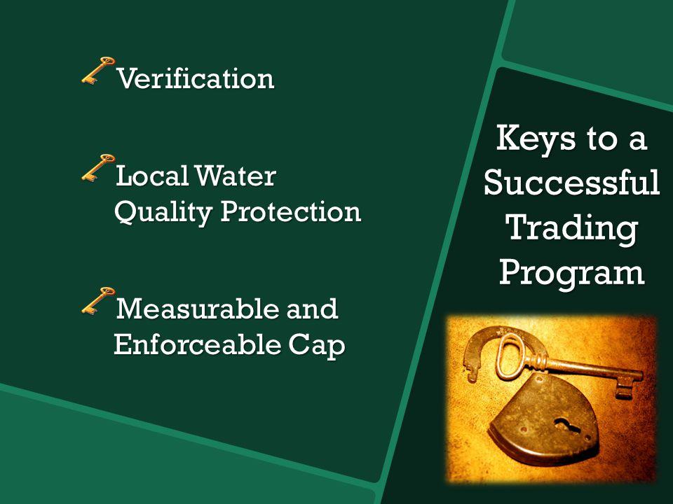 Keys to a Successful Trading Program Verification Local Water Quality Protection Measurable and Enforceable Cap
