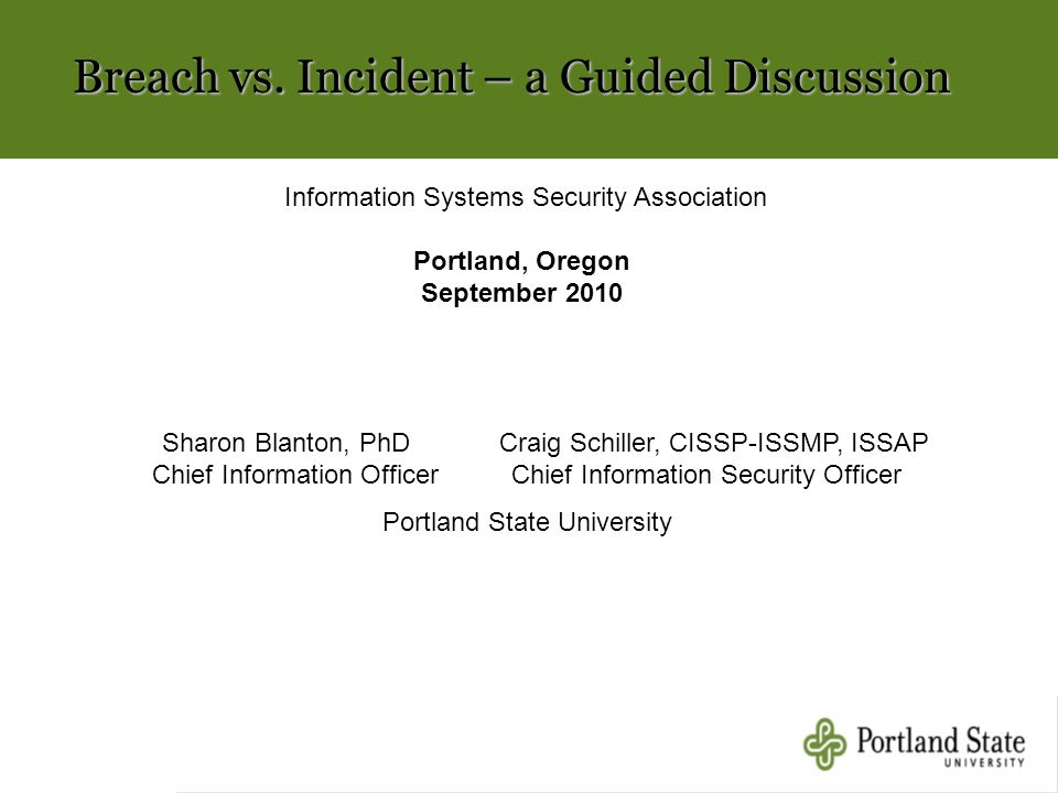 Breach vs. Incident – a Guided Discussion Sharon Blanton, PhD Craig Schiller, CISSP-ISSMP, ISSAP Chief Information Officer Chief Information Security