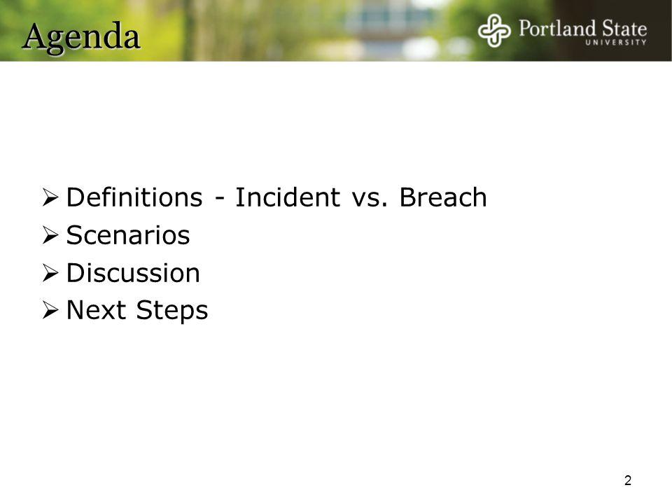 Agenda  Definitions - Incident vs. Breach  Scenarios  Discussion  Next Steps 2