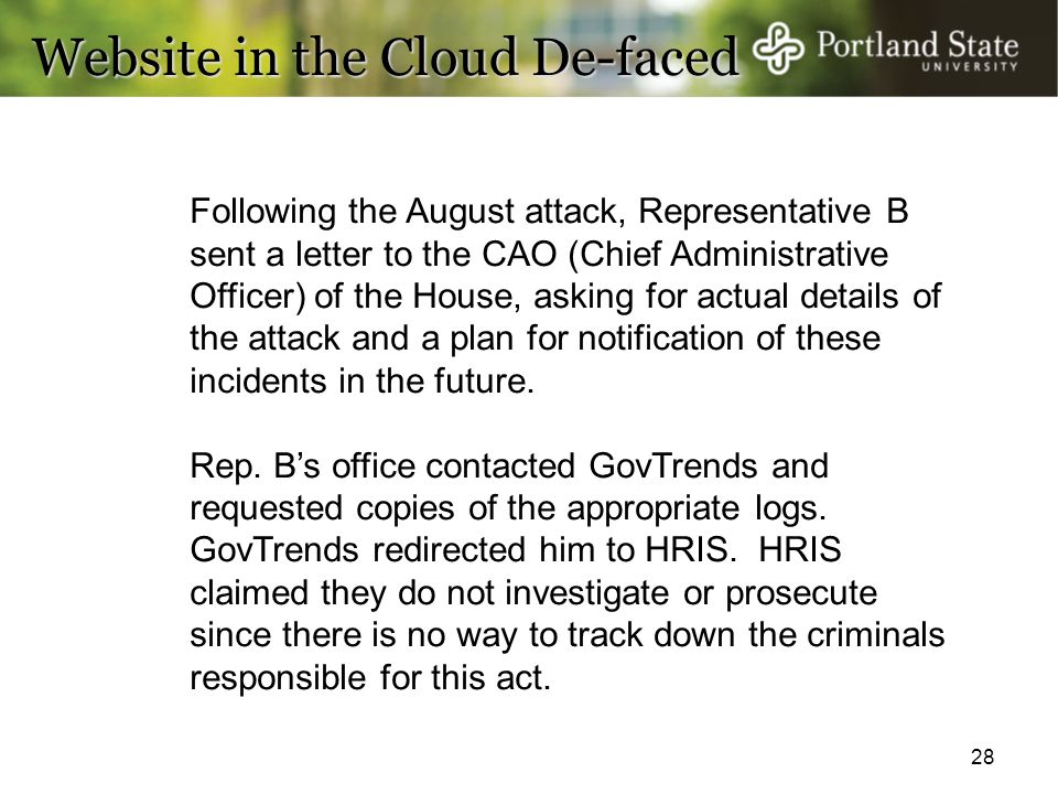 28 Website in the Cloud De-faced Following the August attack, Representative B sent a letter to the CAO (Chief Administrative Officer) of the House, a