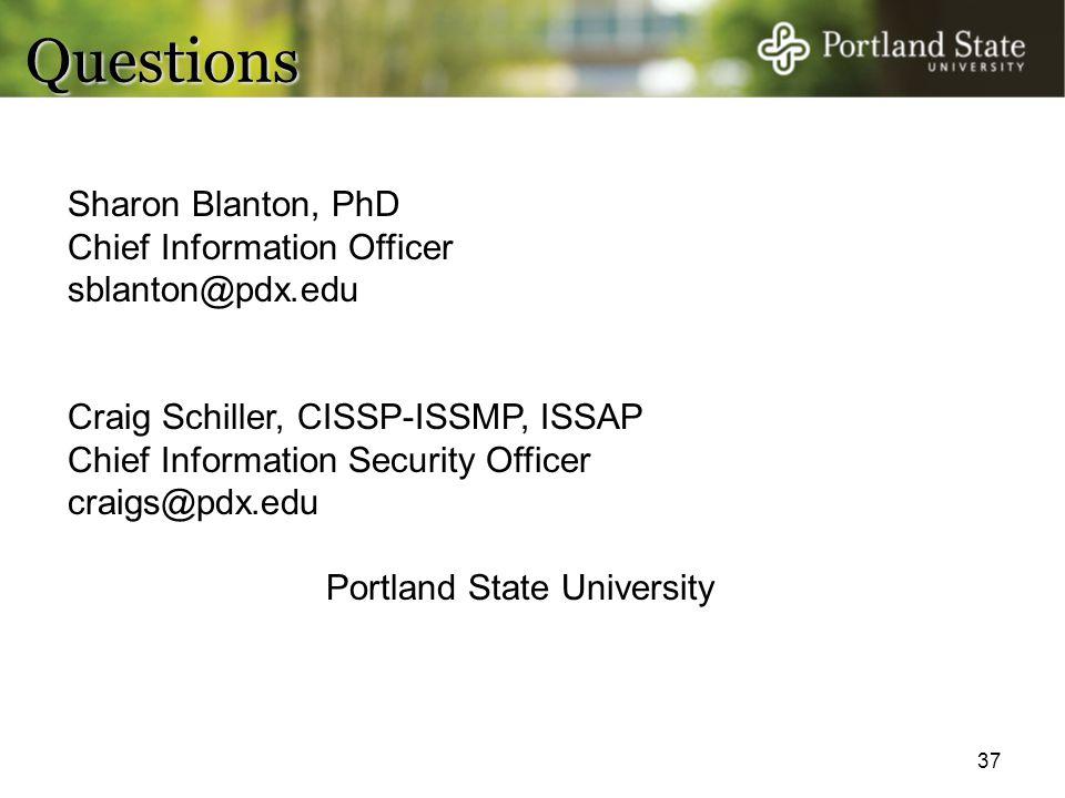 Questions Questions 37 Sharon Blanton, PhD Chief Information Officer sblanton@pdx.edu Craig Schiller, CISSP-ISSMP, ISSAP Chief Information Security Of