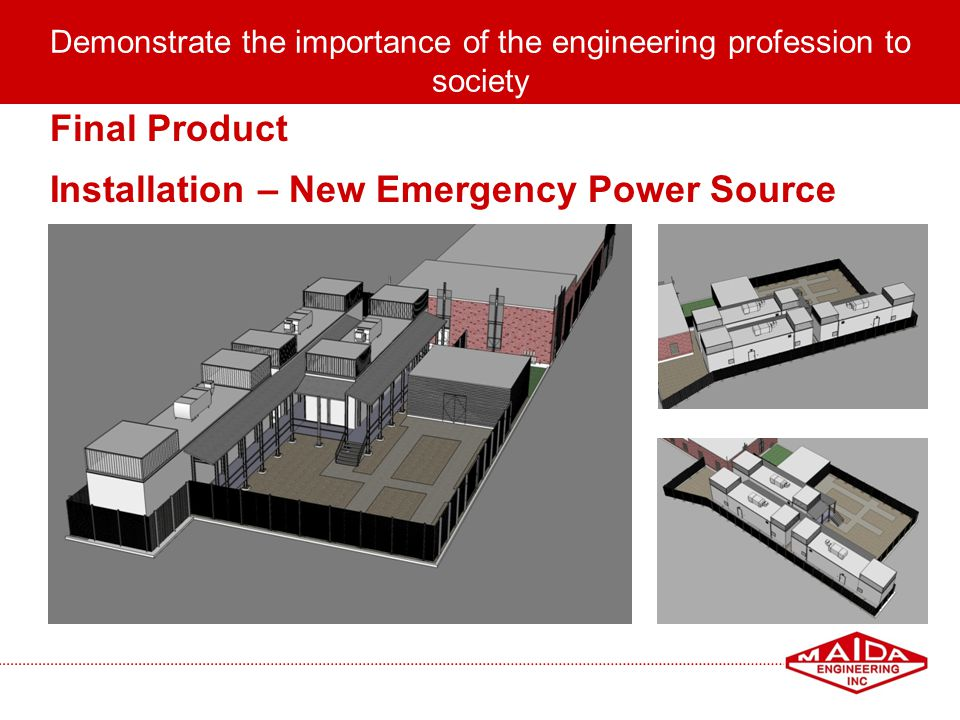 22 Final Product Installation – New Emergency Power Source Demonstrate the importance of the engineering profession to society