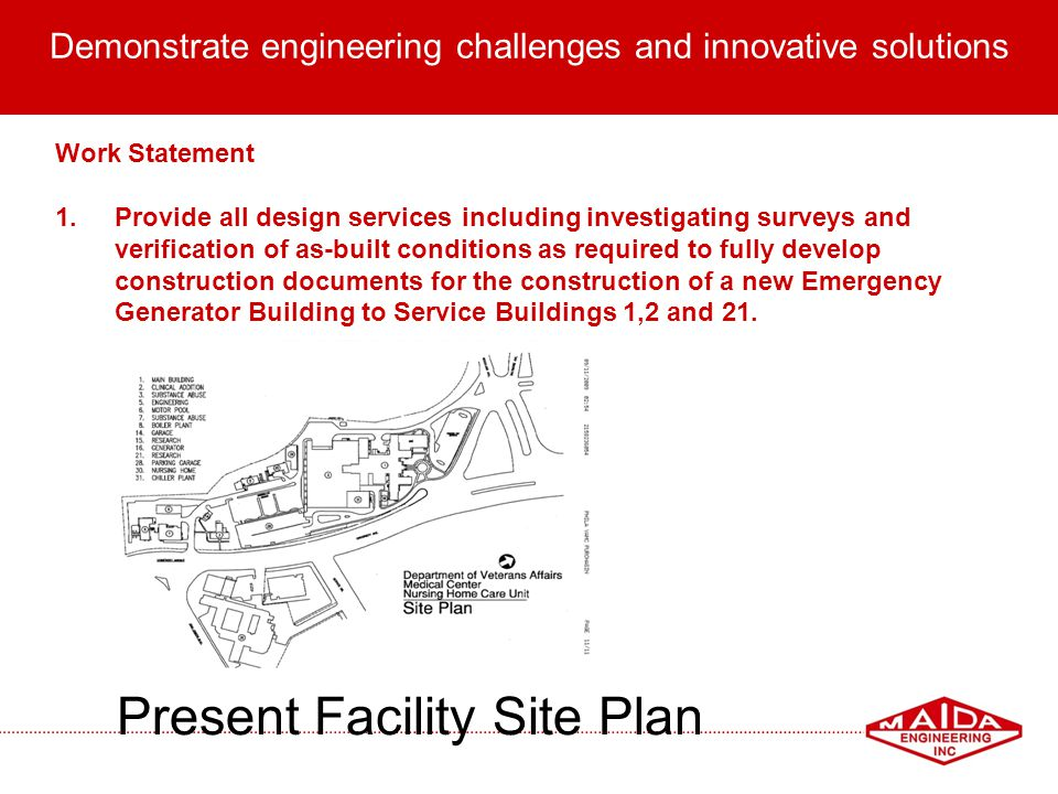 3 Demonstrate engineering challenges and innovative solutions Present Facility Site Plan Work Statement 1.Provide all design services including invest