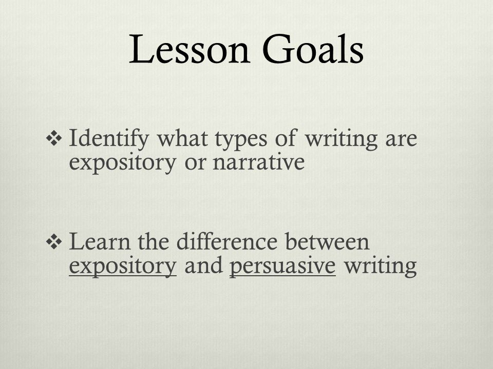 Lesson Goals  Identify what types of writing are expository or narrative  Learn the difference between expository and persuasive writing