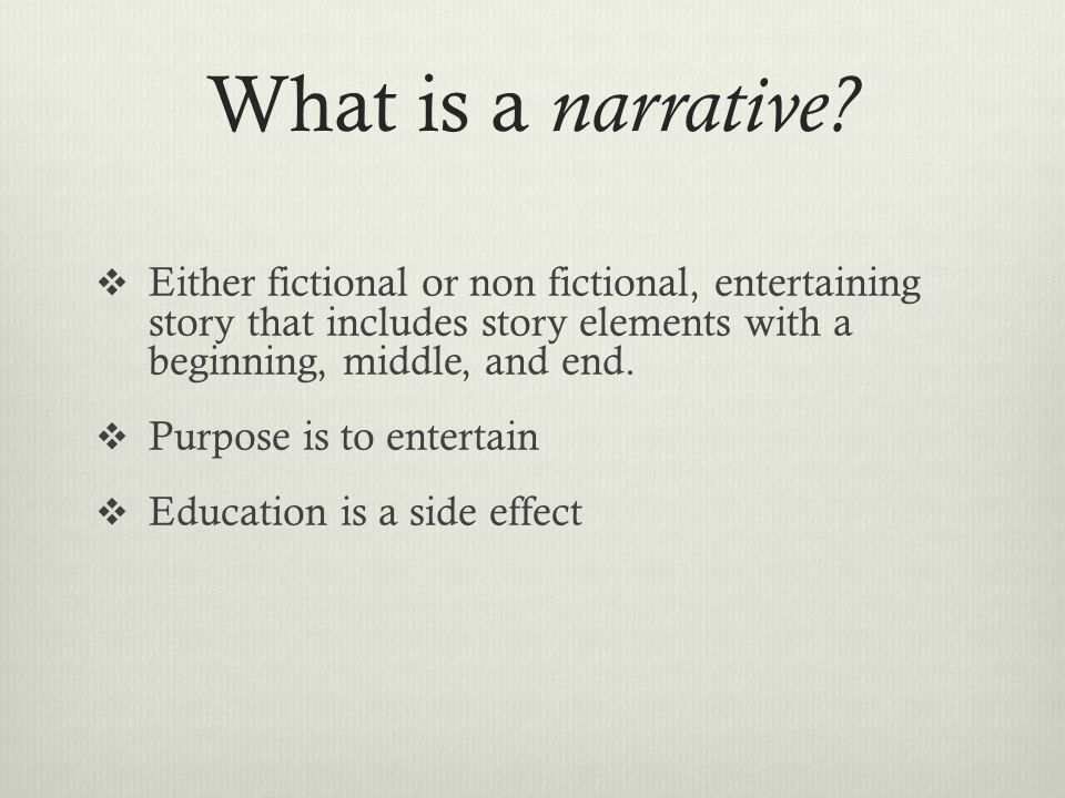 What is a narrative?  Either fictional or non fictional, entertaining story that includes story elements with a beginning, middle, and end.  Purpose