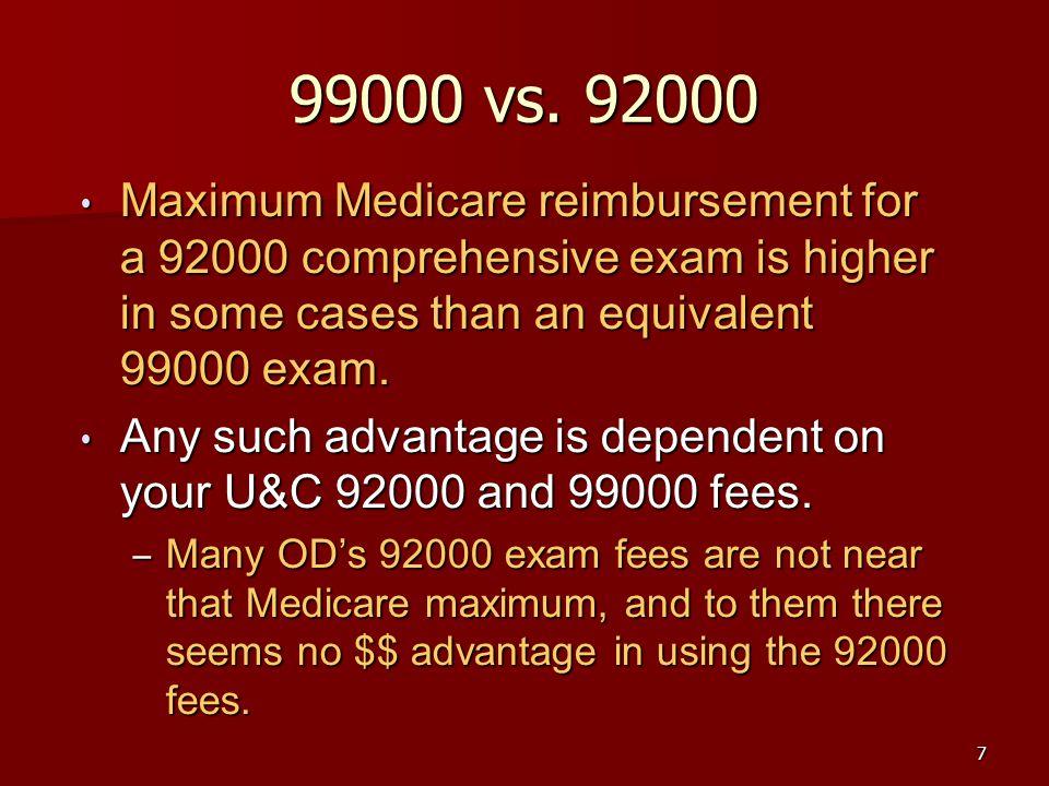 7 99000 vs. 92000 Maximum Medicare reimbursement for a 92000 comprehensive exam is higher in some cases than an equivalent 99000 exam. Maximum Medicar