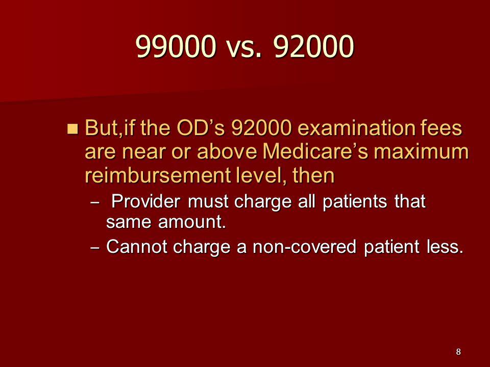 8 99000 vs. 92000 But,if the OD's 92000 examination fees are near or above Medicare's maximum reimbursement level, then But,if the OD's 92000 examinat