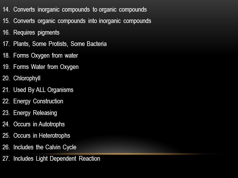 14.Converts inorganic compounds to organic compounds 15.