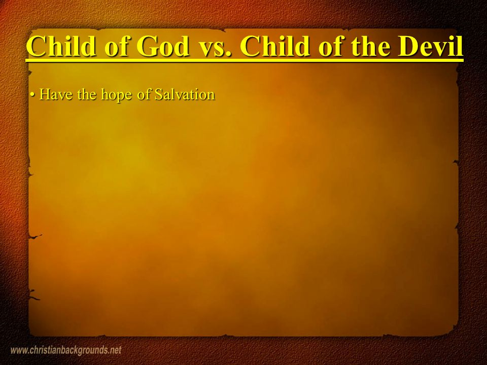 Have the hope of Salvation Have the hope of Salvation Child of God vs. Child of the Devil