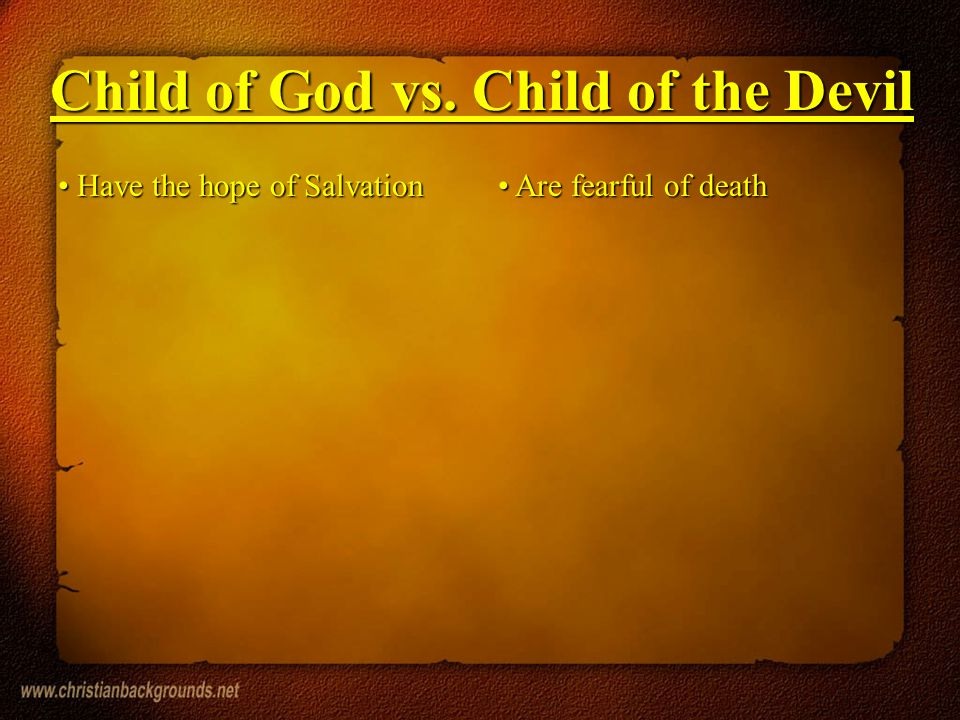 Have the hope of Salvation Have the hope of Salvation Are fearful of death Are fearful of death Child of God vs.