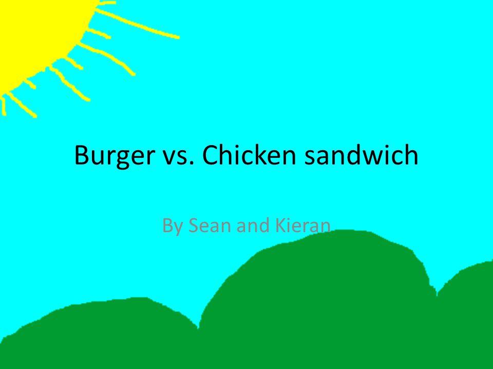 Burger vs. Chicken sandwich By Sean and Kieran